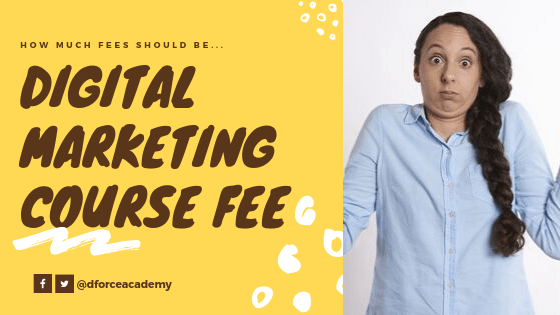 Digital Marketing Course Fee in India – how much fees should be?