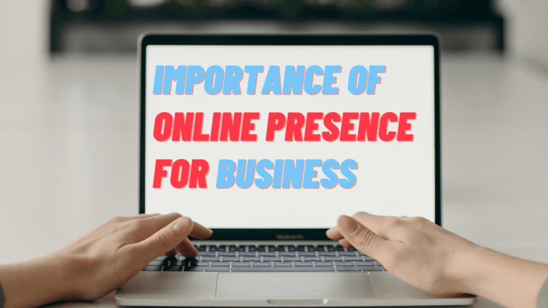 The Importance of Online Presence For Every Business